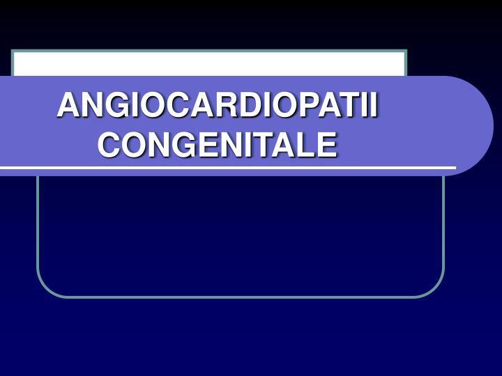 Angiocardiopatii congenitale