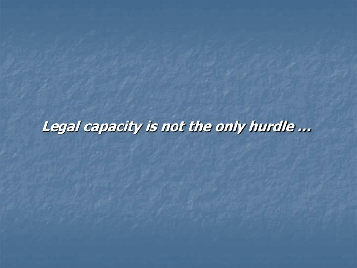 Legal capacity is not the only hurdle …