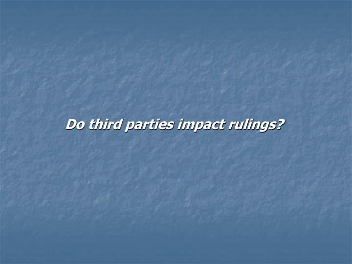 Do third parties impact rulings?