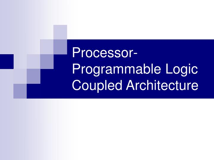 Processor-Programmable Logic Coupled Architecture