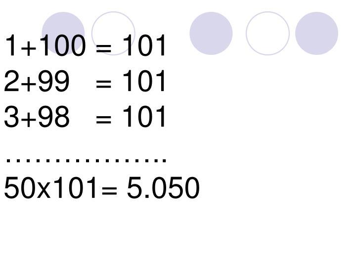 1+100 = 101