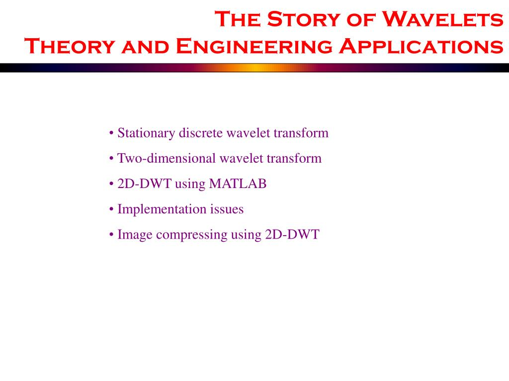 PPT - The Story of Wavelets Theory and Engineering