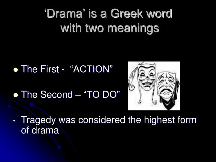 Drama is a greek word with two meanings