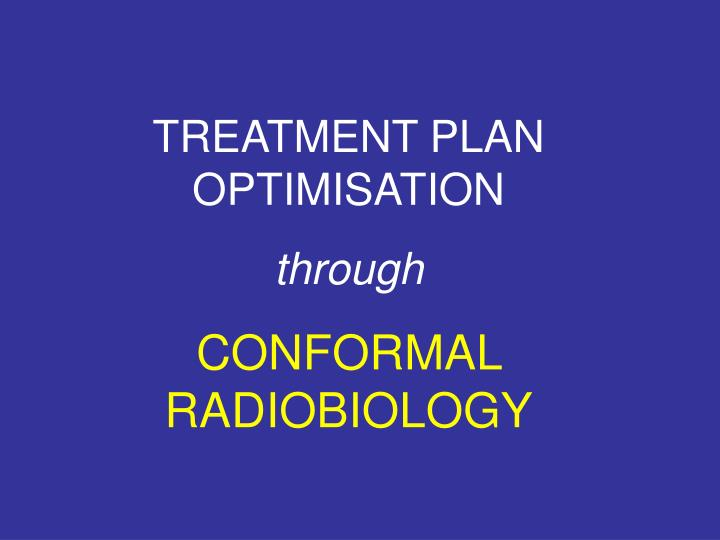 TREATMENT PLAN OPTIMISATION
