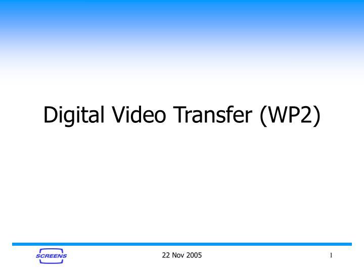 Digital video transfer wp2