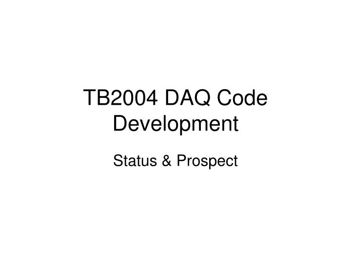 Tb2004 daq code development