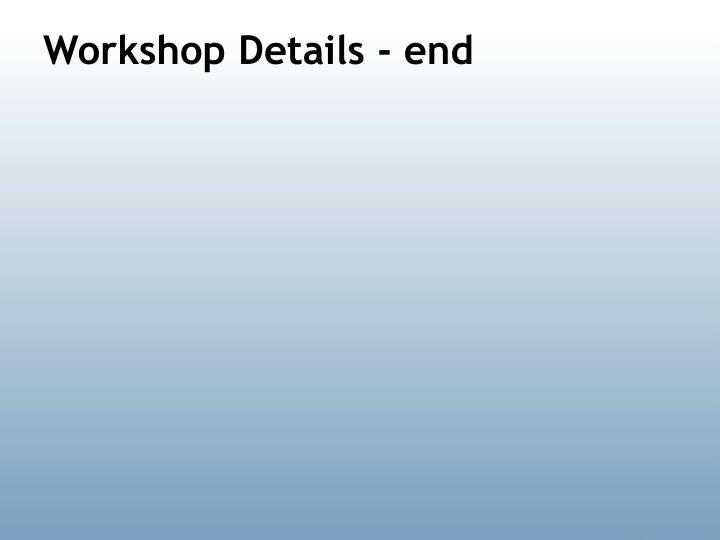 Workshop Details - end
