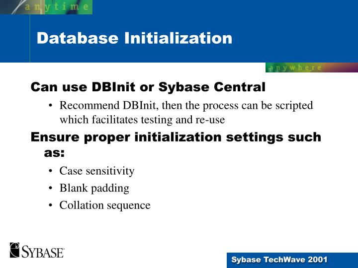 Can use DBInit or Sybase Central
