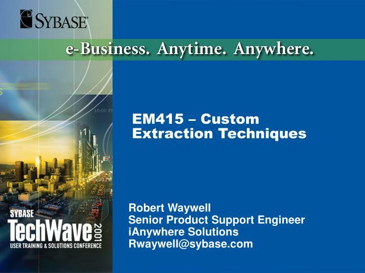 EM415 – Custom Extraction Techniques