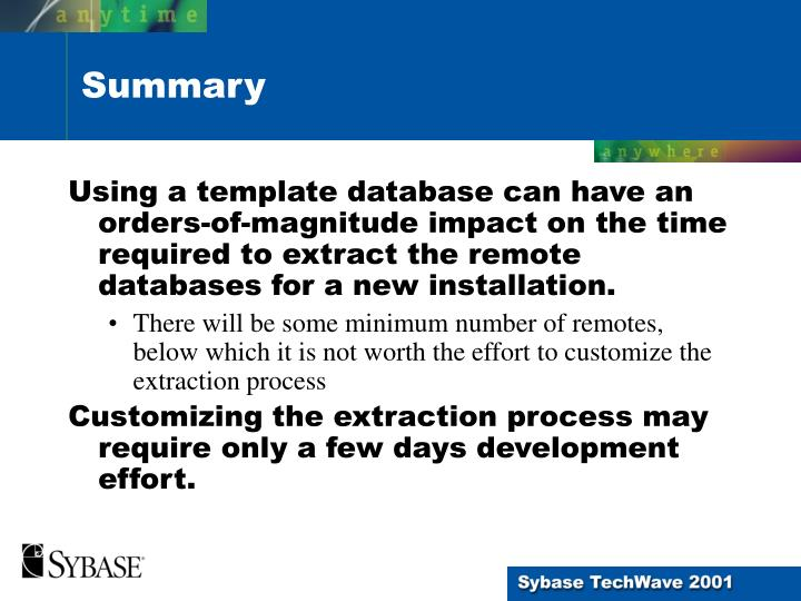 Using a template database can have an orders-of-magnitude impact on the time required to extract the remote databases for a new installation.