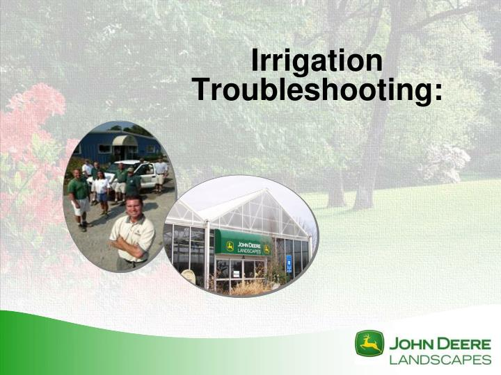 Irrigation troubleshooting