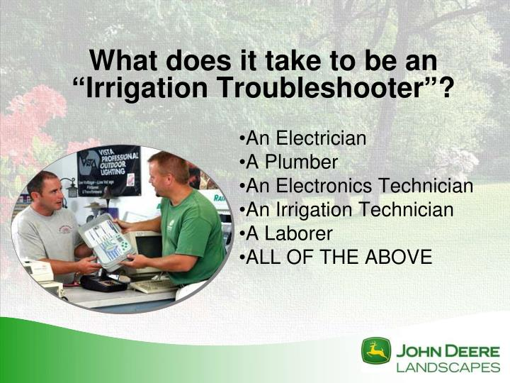 What does it take to be an irrigation troubleshooter