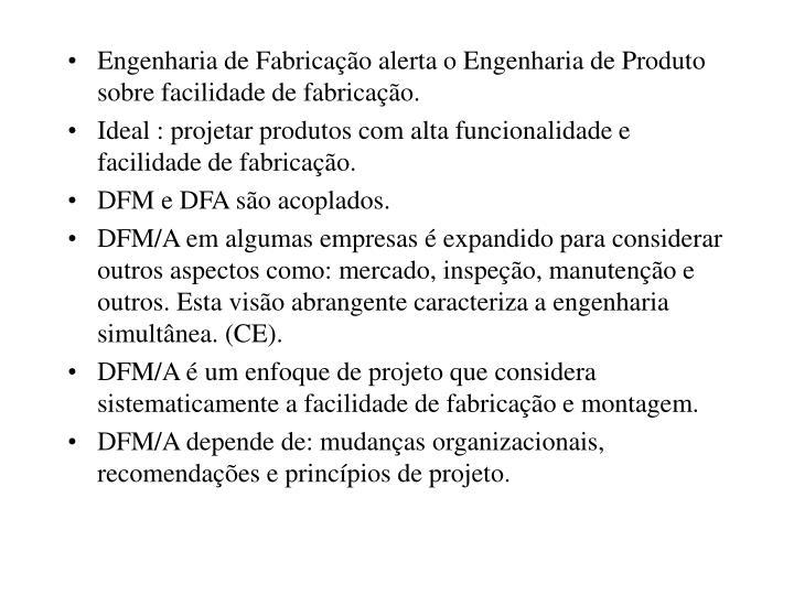 Engenharia de Fabricação alerta o Engenharia de Produto sobre facilidade de fabricação.