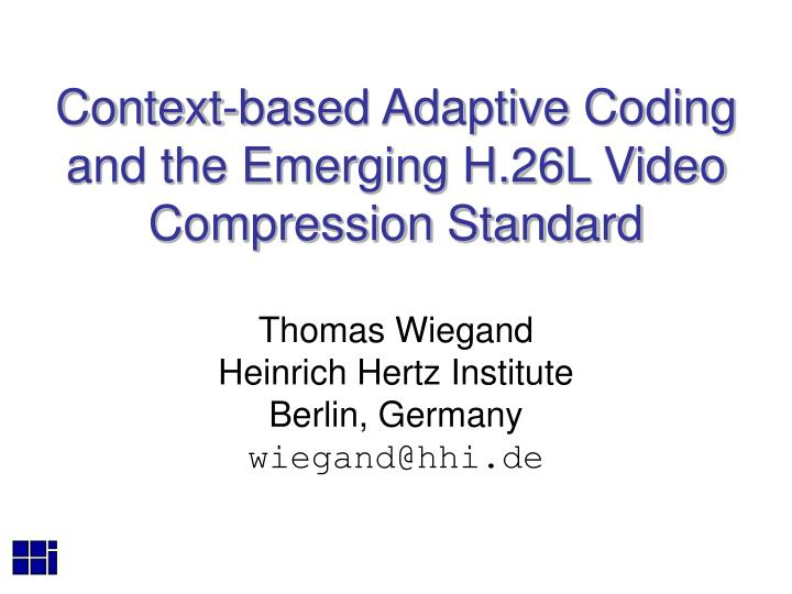 Context based adaptive coding and the emerging h 26l video compression standard