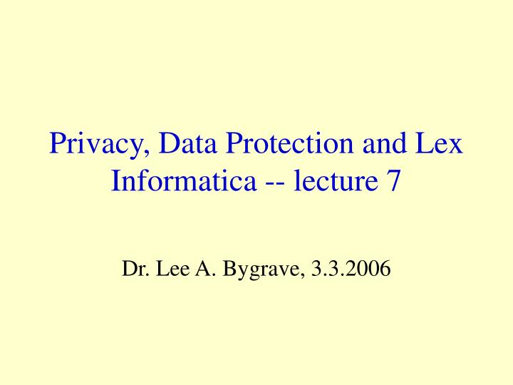 privacy data protection and lex informatica lecture 7 n.