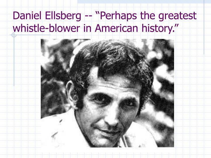 "Daniel Ellsberg -- ""Perhaps the greatest whistle-blower in American history."""