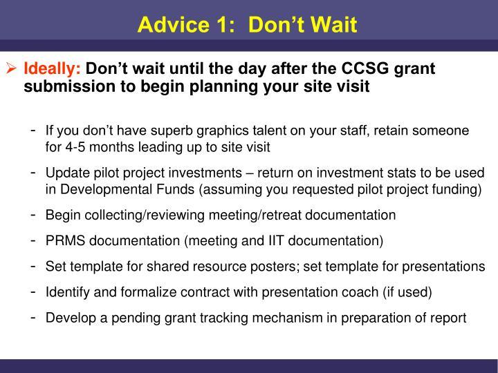 Advice 1:  Don't Wait