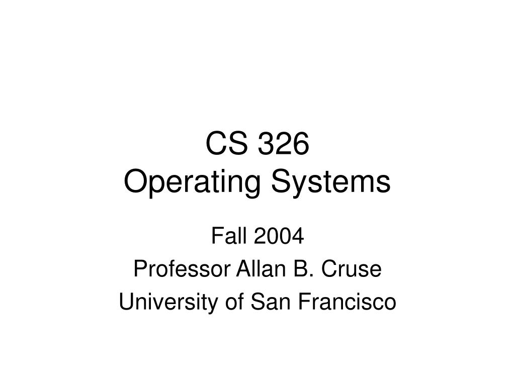 Ppt Cs 326 Operating Systems Powerpoint Presentation Id 3289956