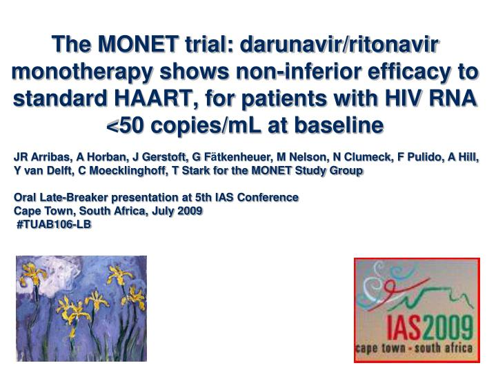 The MONET trial: darunavir/ritonavir monotherapy shows non-inferior efficacy to standard HAART, for ...