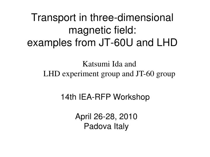 transport in three dimensional magnetic field examples from jt 60u and lhd
