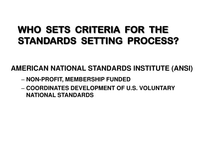 WHO  SETS  CRITERIA  FOR  THE STANDARDS  SETTING  PROCESS?