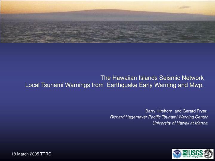 The hawaiian islands seismic network local tsunami warnings from earthquake early warning and mwp