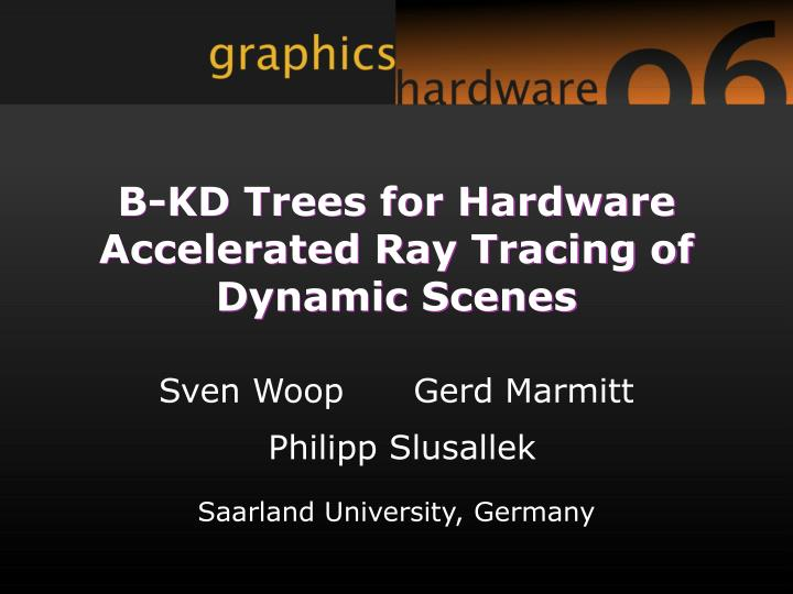 b kd trees for hardware accelerated ray tracing of dynamic scenes n.