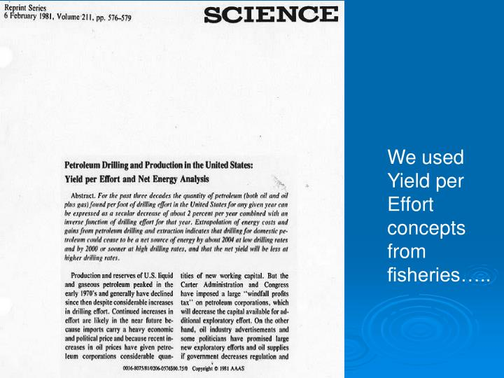 We used Yield per Effort concepts from fisheries…..
