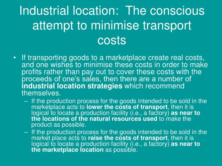 Industrial location:  The conscious attempt to minimise transport costs