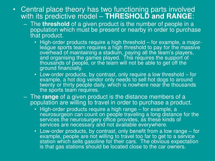 Central place theory has two functioning parts involved with its predictive model –