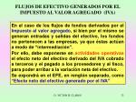 flujos de efectivo generados por el impuesto al valor agregado iva