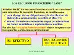 los recursos financieros base