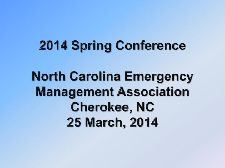 2014 spring conference north carolina emergency management association cherokee nc 25 march 2014 n.