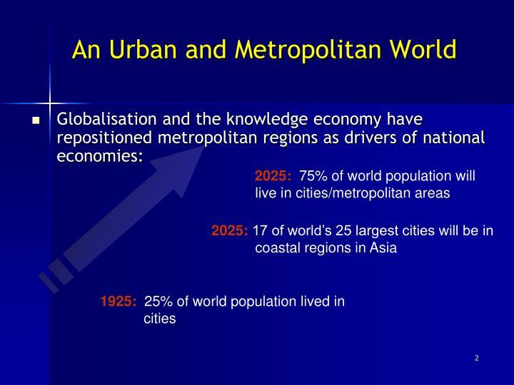 An urban and metropolitan world