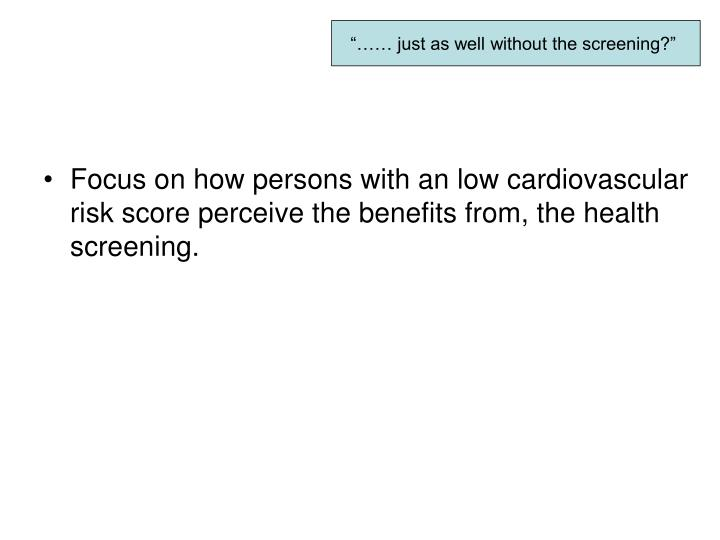 """…… just as well without the screening?"