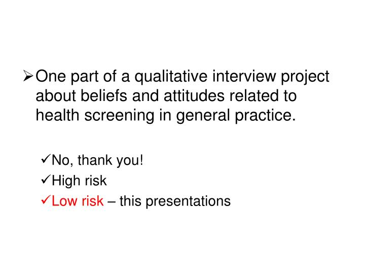 One part of a qualitative interview project about beliefs and attitudes related to health screening in general practice.