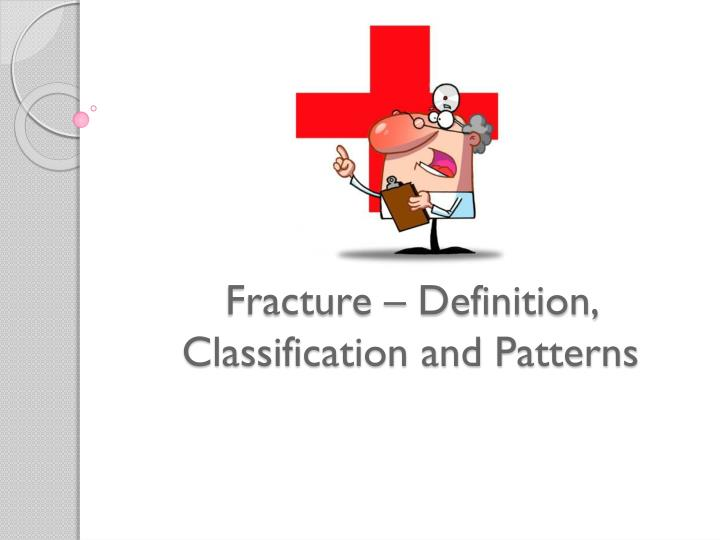 Fracture – Definition, Classification and Patterns