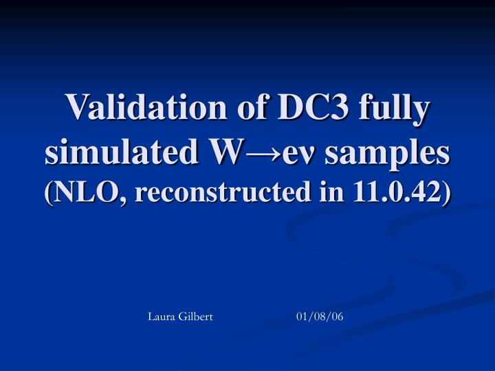 validation of dc3 fully simulated w e samples nlo reconstructed in 11 0 42