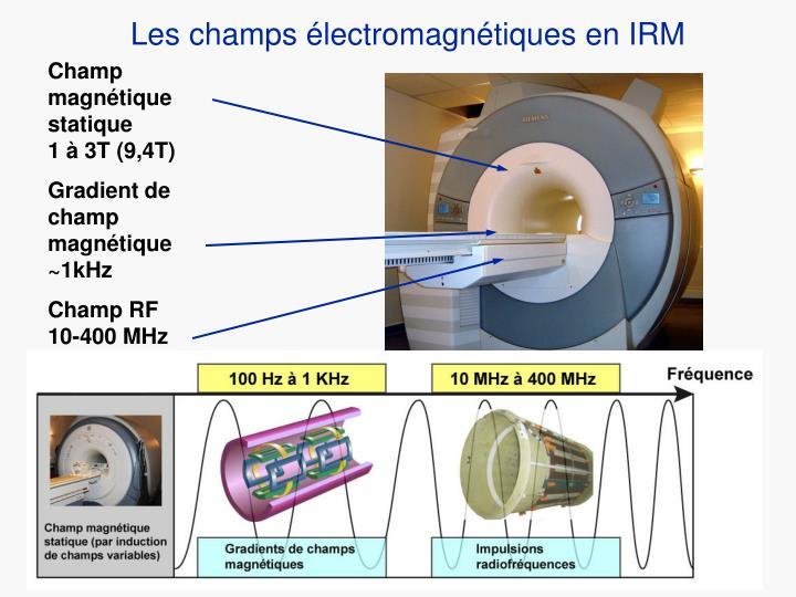 Les champs électromagnétiques en IRM