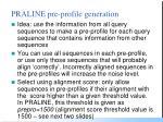 praline pre profile generation