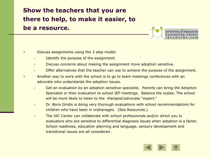 Show the teachers that you are there to help, to make it easier, to be a resource.
