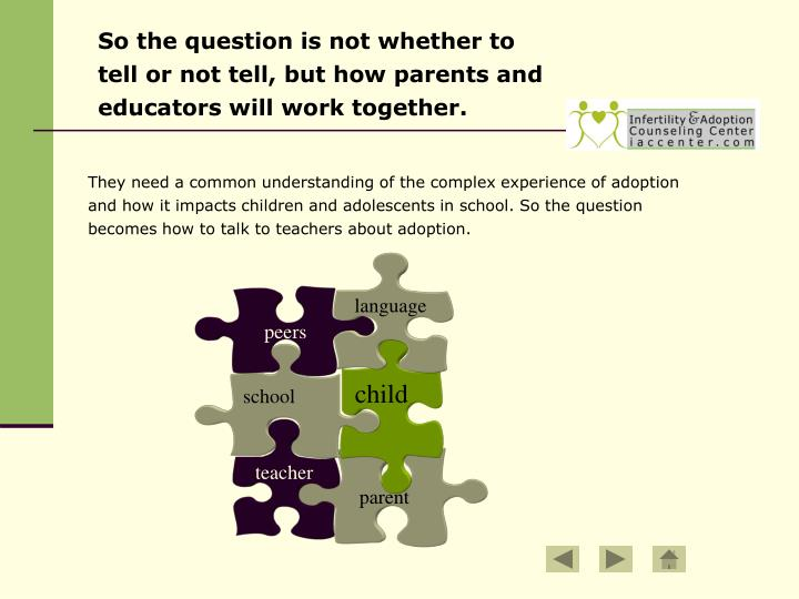 So the question is not whether to tell or not tell, but how parents and educators will work together...