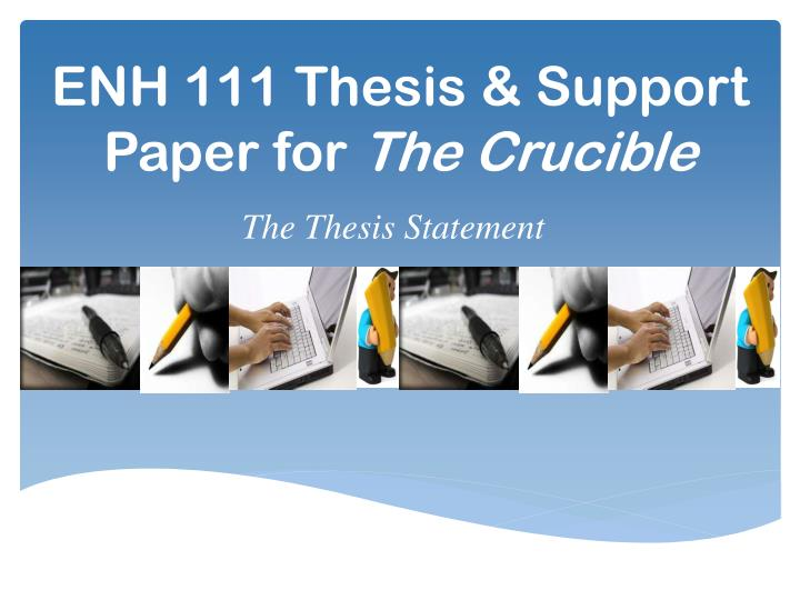 Enh 111 thesis support paper for the crucible