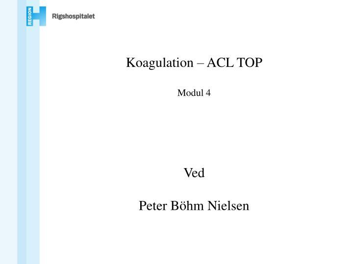 koagulation acl top modul 4 ved peter b hm nielsen n.