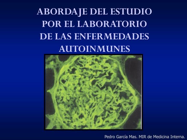 ABORDAJE DEL ESTUDIO POR EL LABORATORIO DE LAS ENFERMEDADES AUTOINMUNES