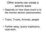 other events can create a seismic wave