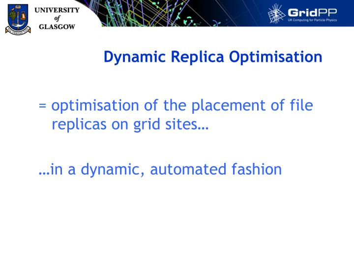Dynamic Replica Optimisation