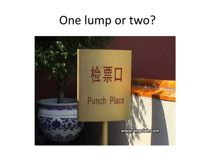 One lump or two?
