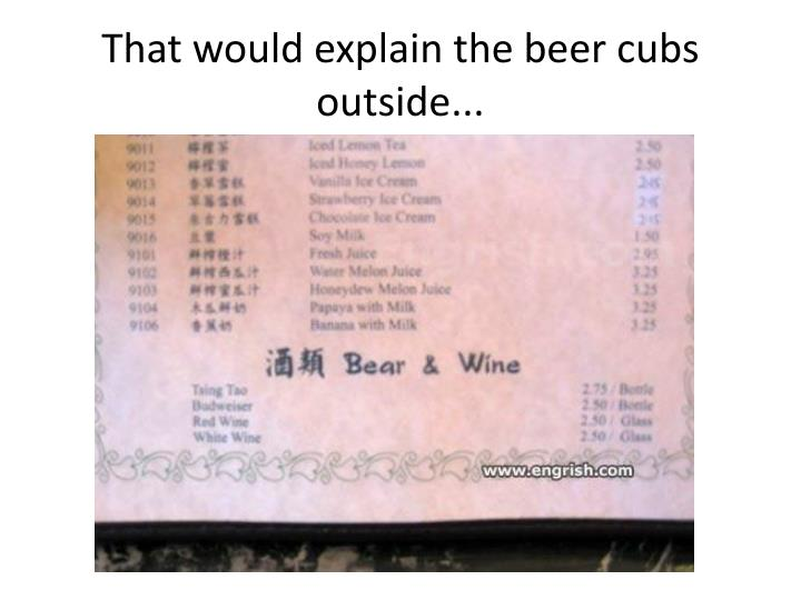 That would explain the beer cubs outside...