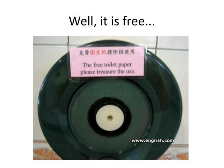 Well, it is free...